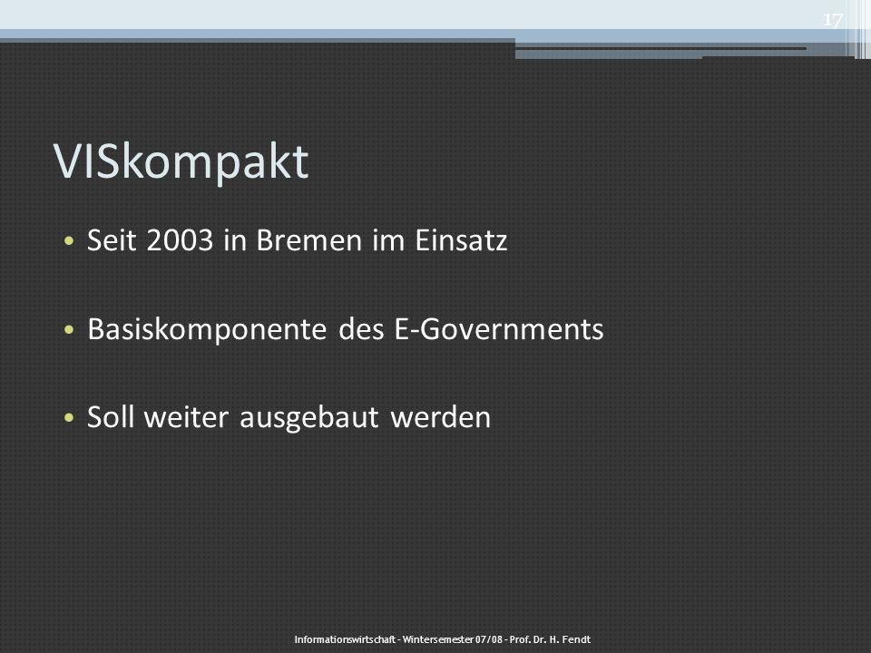 VISkompakt Seit 2003 in Bremen im Einsatz Basiskomponente des E-Governments Soll weiter ausgebaut werden Informationswirtschaft – Wintersemester 07/08