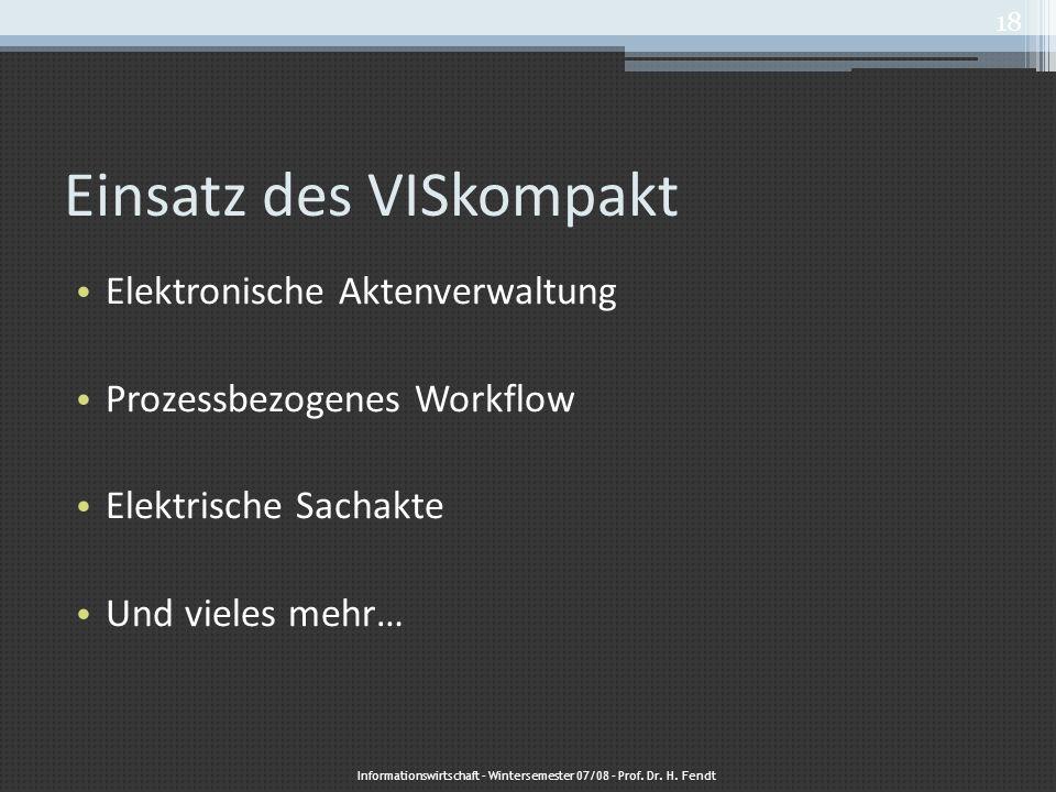 Einsatz des VISkompakt Elektronische Aktenverwaltung Prozessbezogenes Workflow Elektrische Sachakte Und vieles mehr… Informationswirtschaft – Winterse