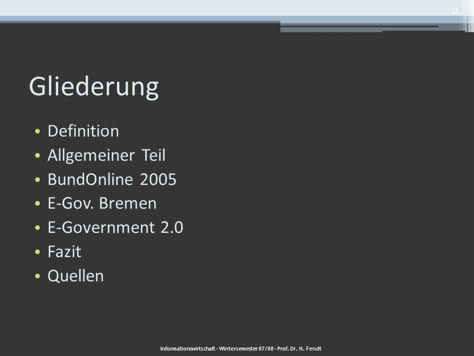 Gliederung Definition Allgemeiner Teil BundOnline 2005 E-Gov. Bremen E-Government 2.0 Fazit Quellen Informationswirtschaft – Wintersemester 07/08 – Pr