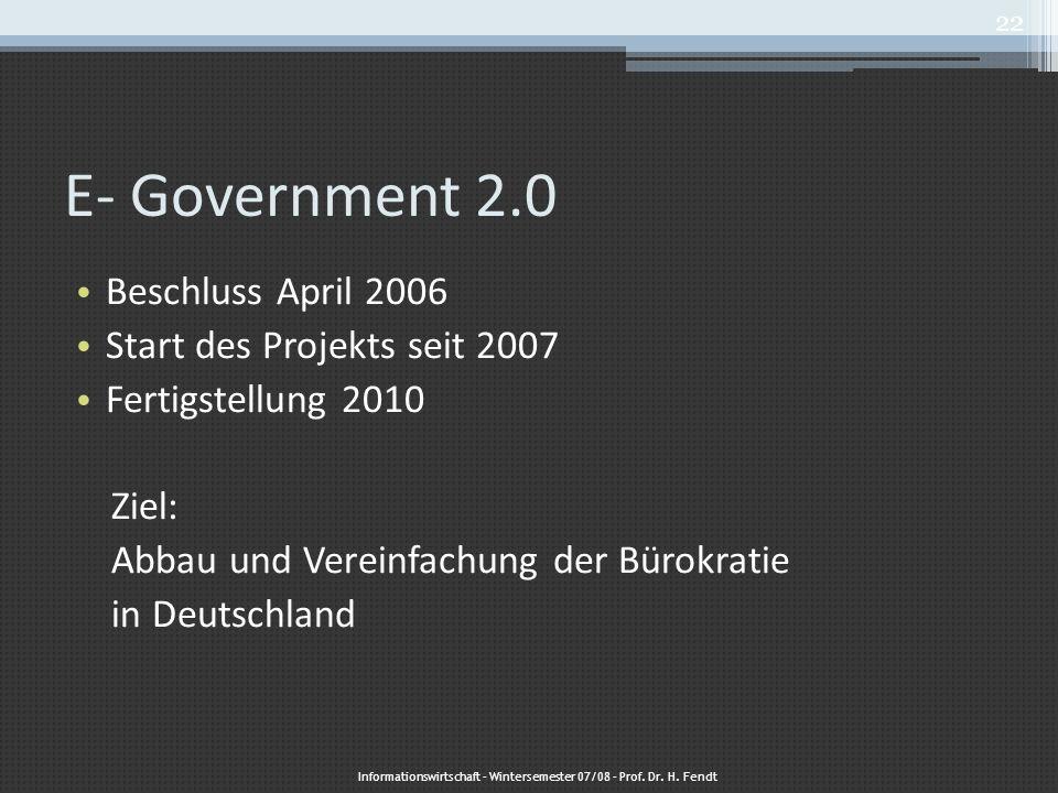 E- Government 2.0 Beschluss April 2006 Start des Projekts seit 2007 Fertigstellung 2010 Ziel: Abbau und Vereinfachung der Bürokratie in Deutschland In