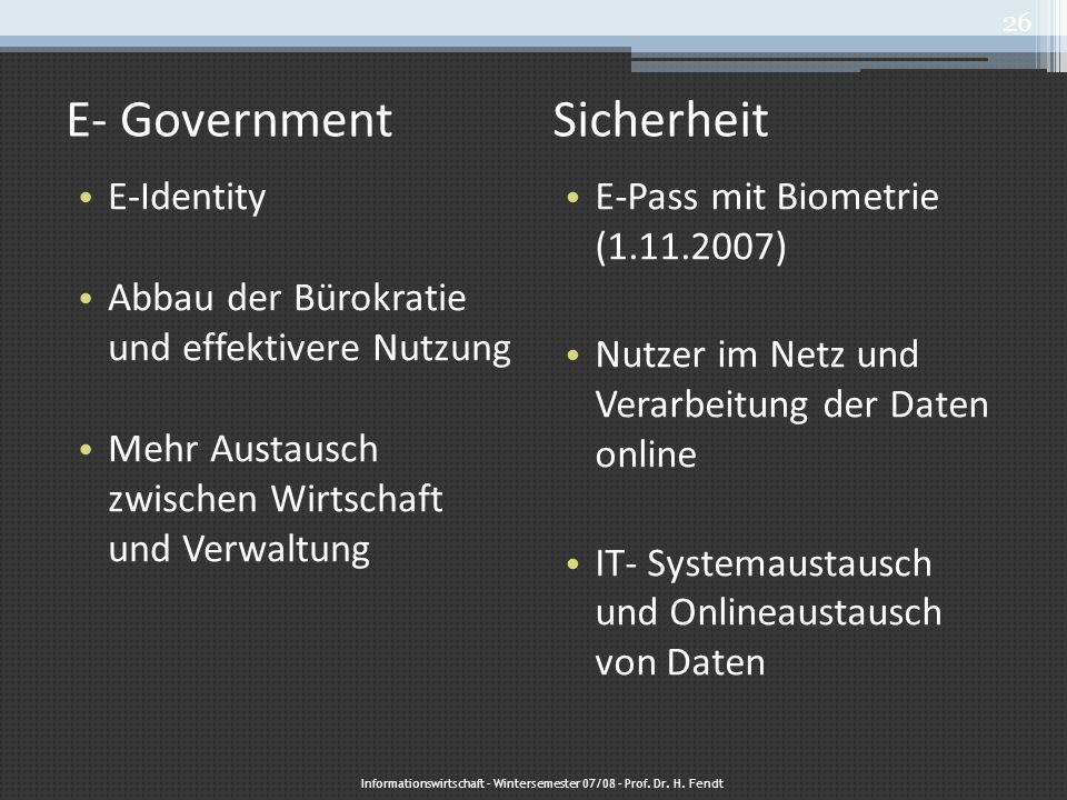 E- Government E-Identity Abbau der Bürokratie und effektivere Nutzung Mehr Austausch zwischen Wirtschaft und Verwaltung Sicherheit E-Pass mit Biometri