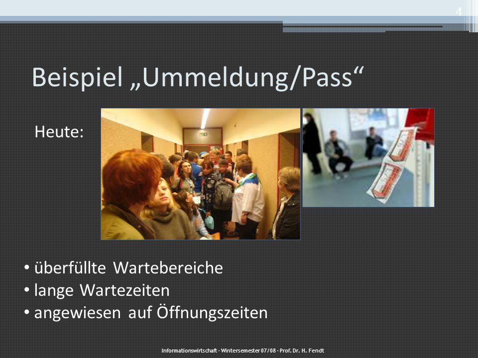"""Beispiel """"Ummeldung/Pass"""" Heute: überfüllte Wartebereiche lange Wartezeiten angewiesen auf Öffnungszeiten Informationswirtschaft – Wintersemester 07/0"""