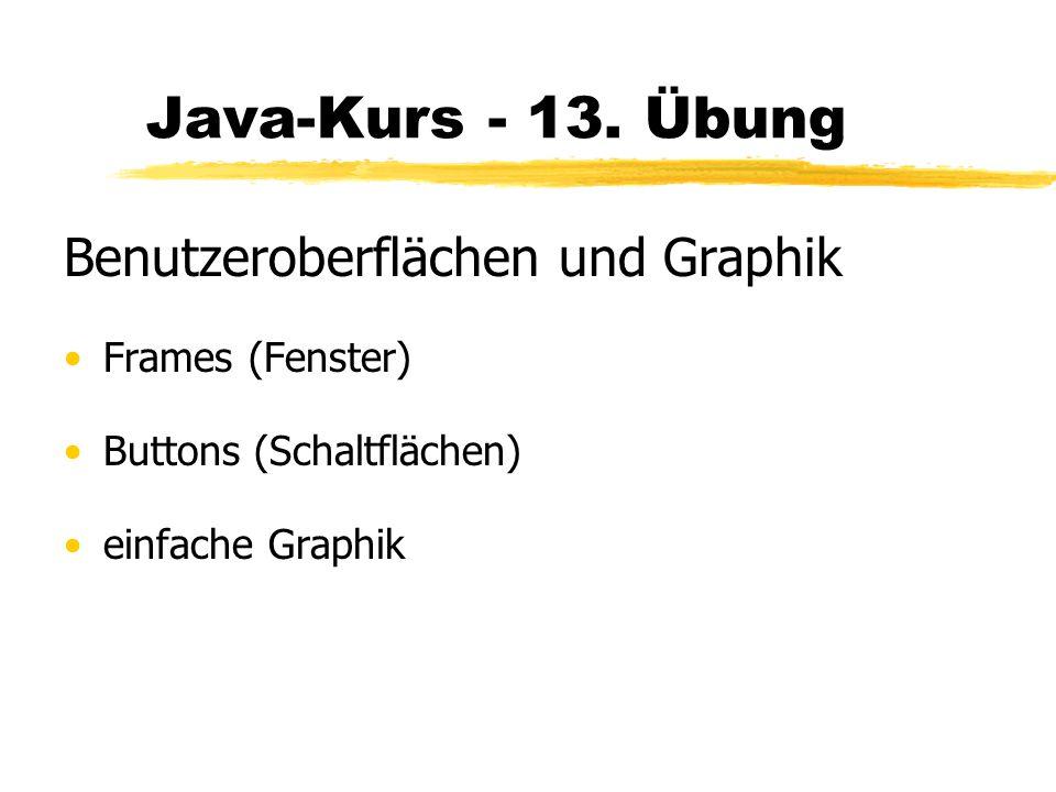 Java-Kurs - 13. Übung Benutzeroberflächen und Graphik Frames (Fenster) Buttons (Schaltflächen) einfache Graphik