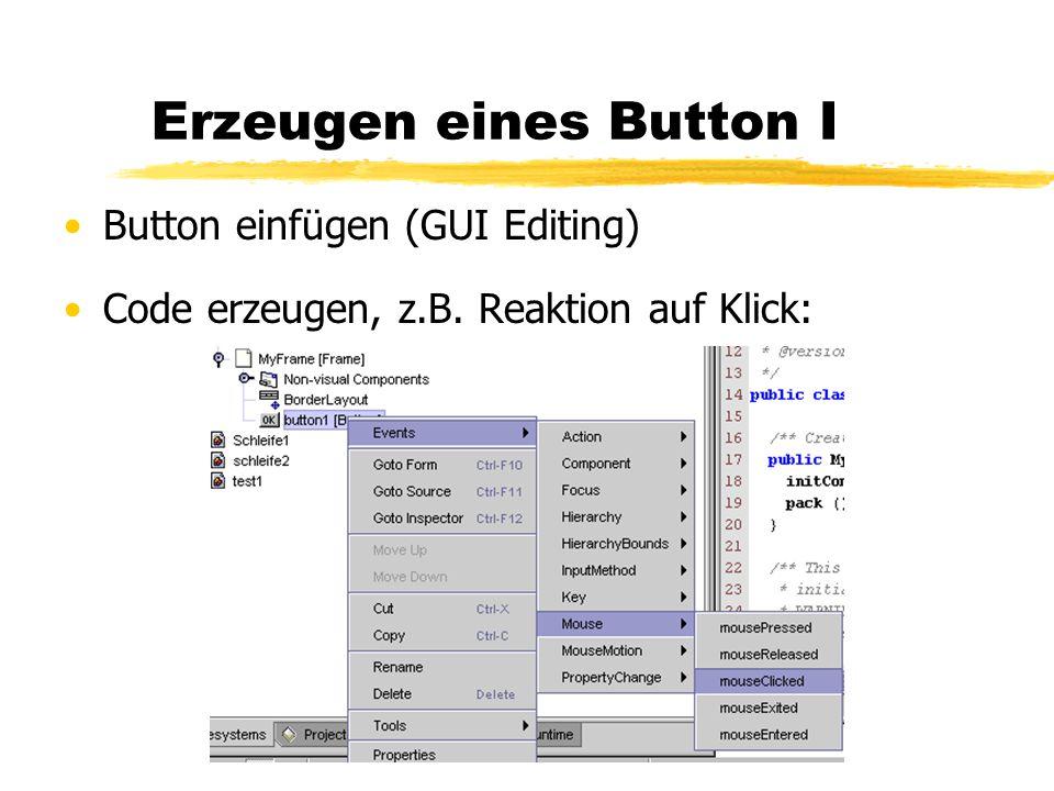 Erzeugen eines Button I Button einfügen (GUI Editing) Code erzeugen, z.B. Reaktion auf Klick:
