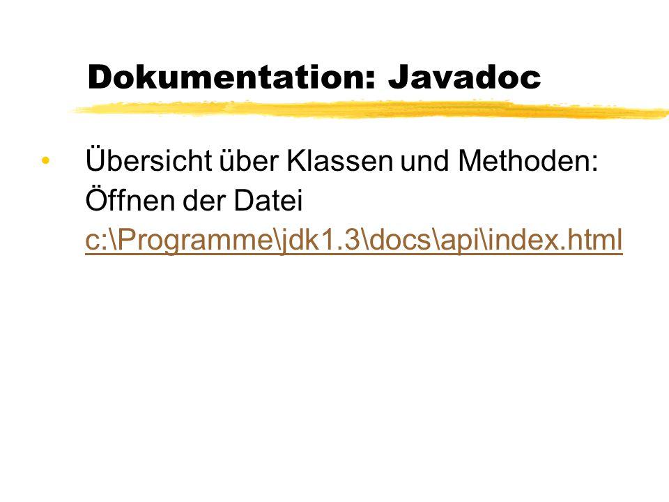 Dokumentation: Javadoc Übersicht über Klassen und Methoden: Öffnen der Datei c:\Programme\jdk1.3\docs\api\index.html c:\Programme\jdk1.3\docs\api\index.html