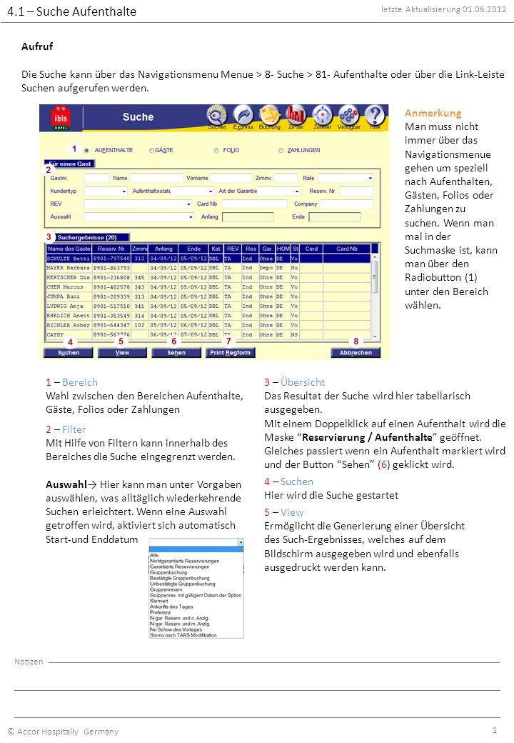 4.1 – Suche Aufenthalte letzte Aktualisierung 01.06.2012 © Accor Hospitaliy Germany Notizen 1 Aufruf Die Suche kann über das Navigationsmenu Menue > 8- Suche > 81- Aufenthalte oder über die Link-Leiste Suchen aufgerufen werden.