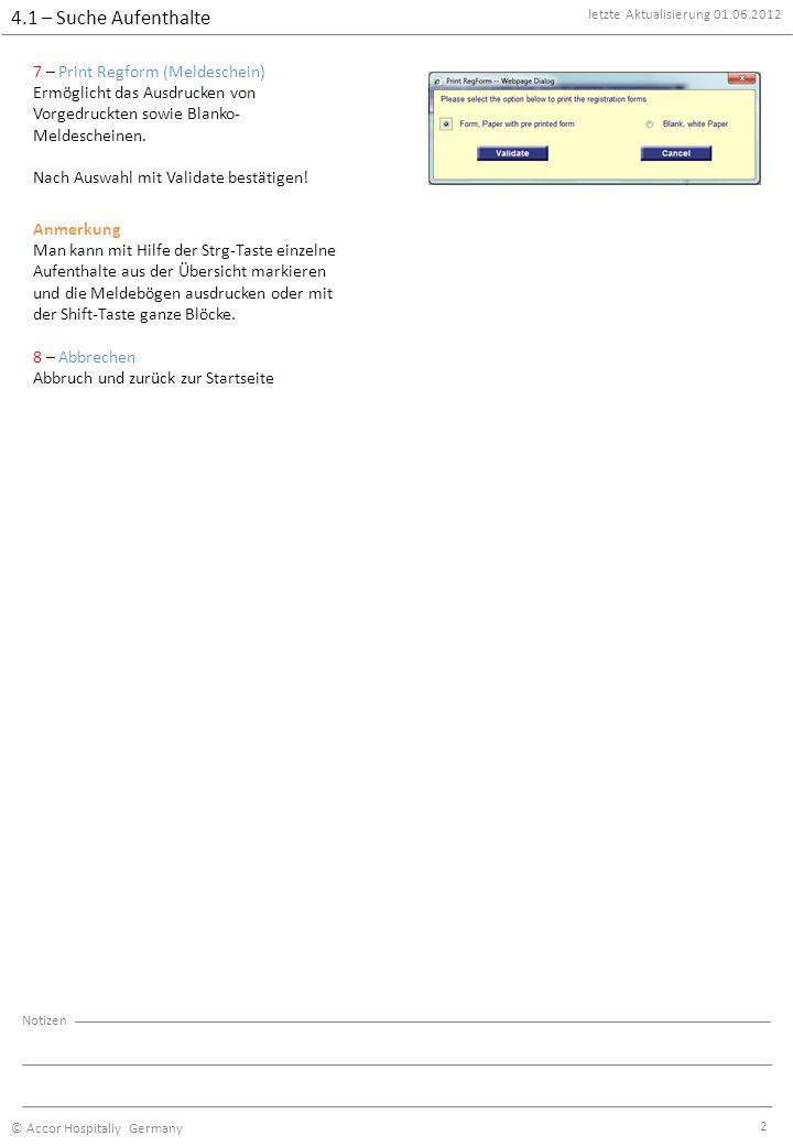 letzte Aktualisierung 01.06.2012 © Accor Hospitaliy Germany Notizen 2 7 – Print Regform (Meldeschein) Ermöglicht das Ausdrucken von Vorgedruckten sowie Blanko- Meldescheinen.
