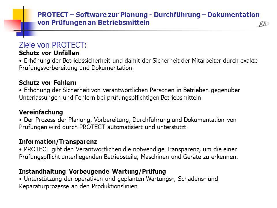 PROTECT – Software zur Planung - Durchführung – Dokumentation von Prüfungen an Betriebsmitteln Ziele von PROTECT: Schutz vor Unfällen Erhöhung der Bet
