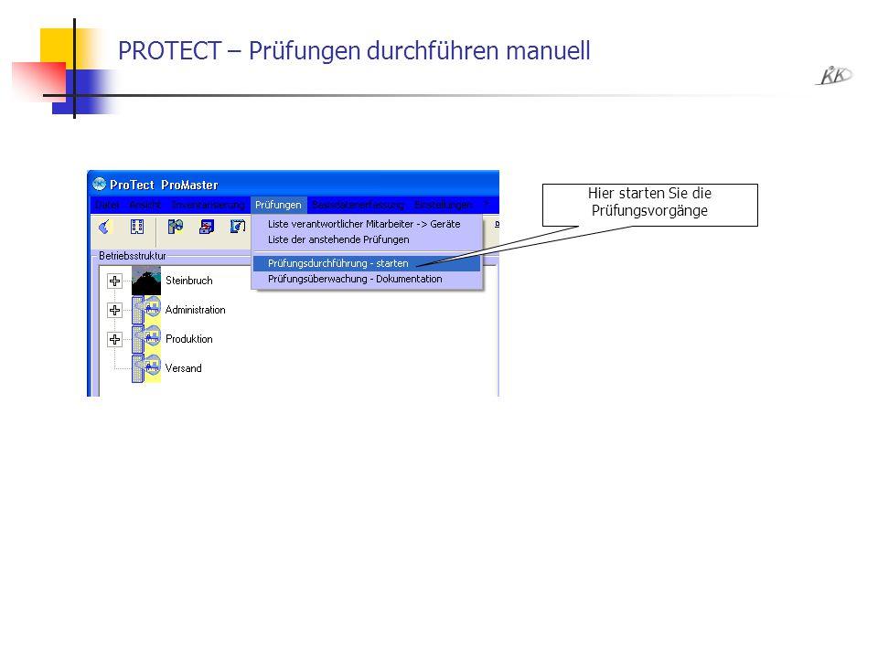 PROTECT – Prüfungen durchführen manuell Hier starten Sie die Prüfungsvorgänge