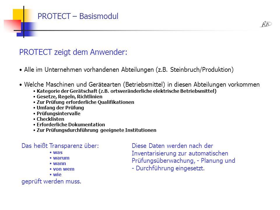 PROTECT – Basismodul PROTECT zeigt dem Anwender: Alle im Unternehmen vorhandenen Abteilungen (z.B. Steinbruch/Produktion) Welche Maschinen und Gerätea