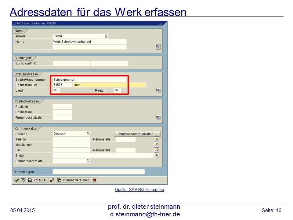 Adressdaten für das Werk erfassen 05.04.2015 prof. dr. dieter steinmann d.steinmann@fh-trier.de Seite: 16 Quelle: SAP R/3 Enterprise