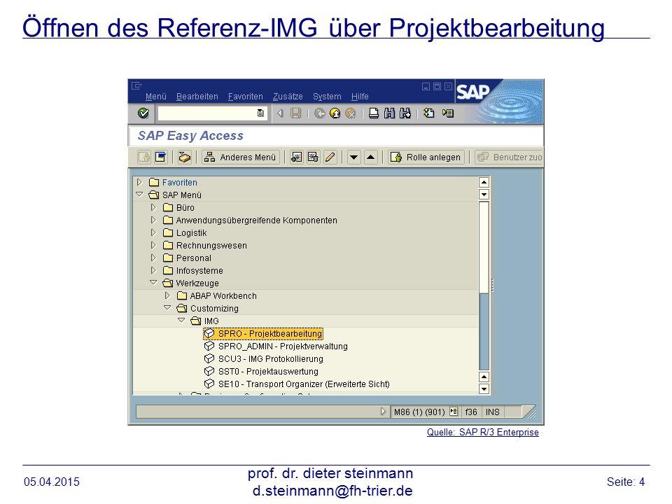 Öffnen des Referenz-IMG über Projektbearbeitung 05.04.2015 prof. dr. dieter steinmann d.steinmann@fh-trier.de Seite: 4 Quelle: SAP R/3 Enterprise