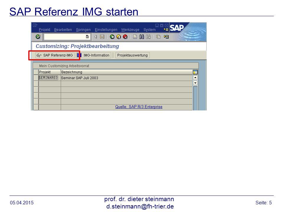 SAP Referenz IMG starten 05.04.2015 prof. dr. dieter steinmann d.steinmann@fh-trier.de Seite: 5 Quelle: SAP R/3 Enterprise