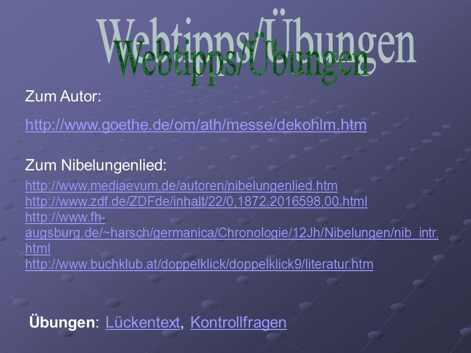 Zum Nibelungenlied: http://www.mediaevum.de/autoren/nibelungenlied.htm http://www.zdf.de/ZDFde/inhalt/22/0,1872,2016598,00.html http://www.fh- augsbur