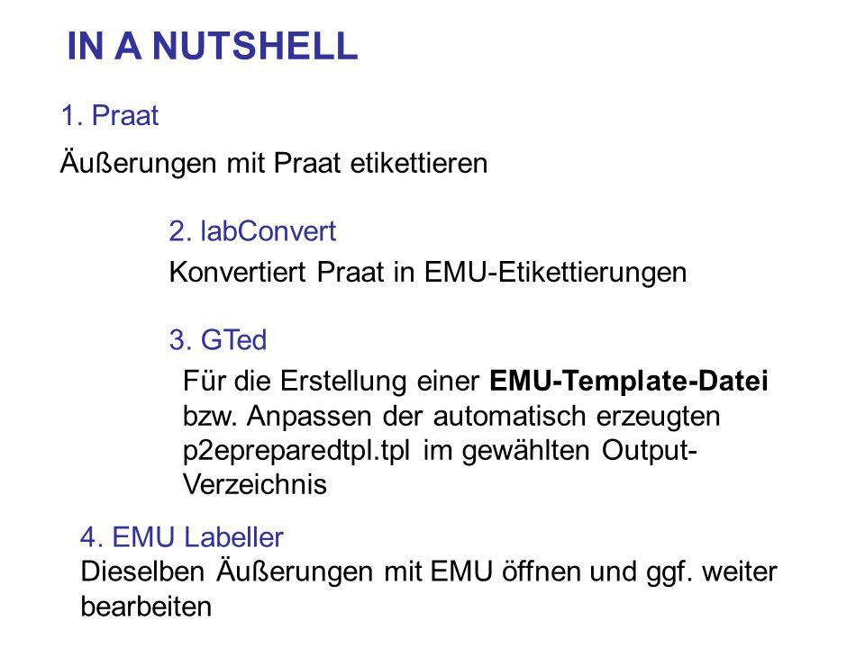 1. Praat 2. labConvert 3. GTed 4. EMU Labeller Konvertiert Praat in EMU-Etikettierungen Für die Erstellung einer EMU-Template-Datei bzw. Anpassen der