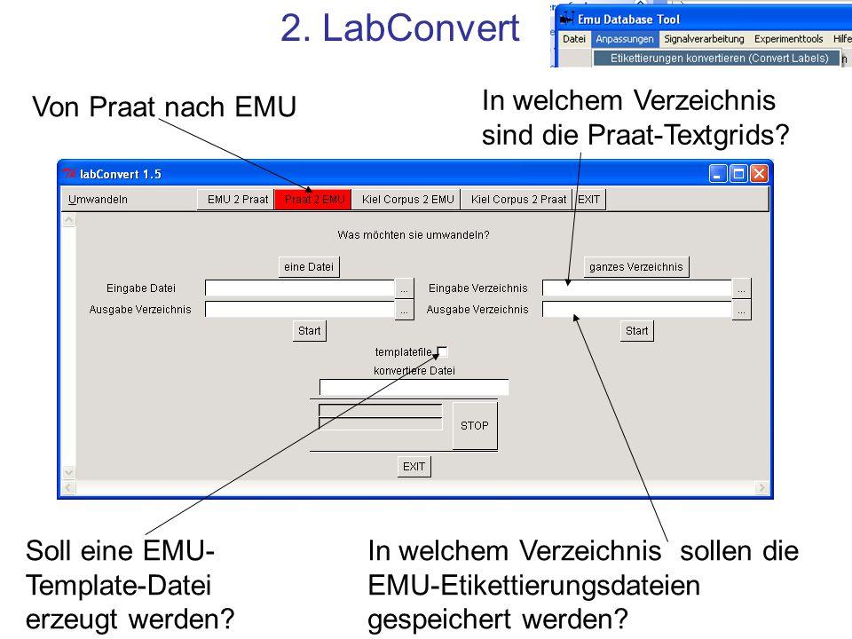 2. LabConvert Von Praat nach EMU In welchem Verzeichnis sind die Praat-Textgrids? In welchem Verzeichnis sollen die EMU-Etikettierungsdateien gespeich