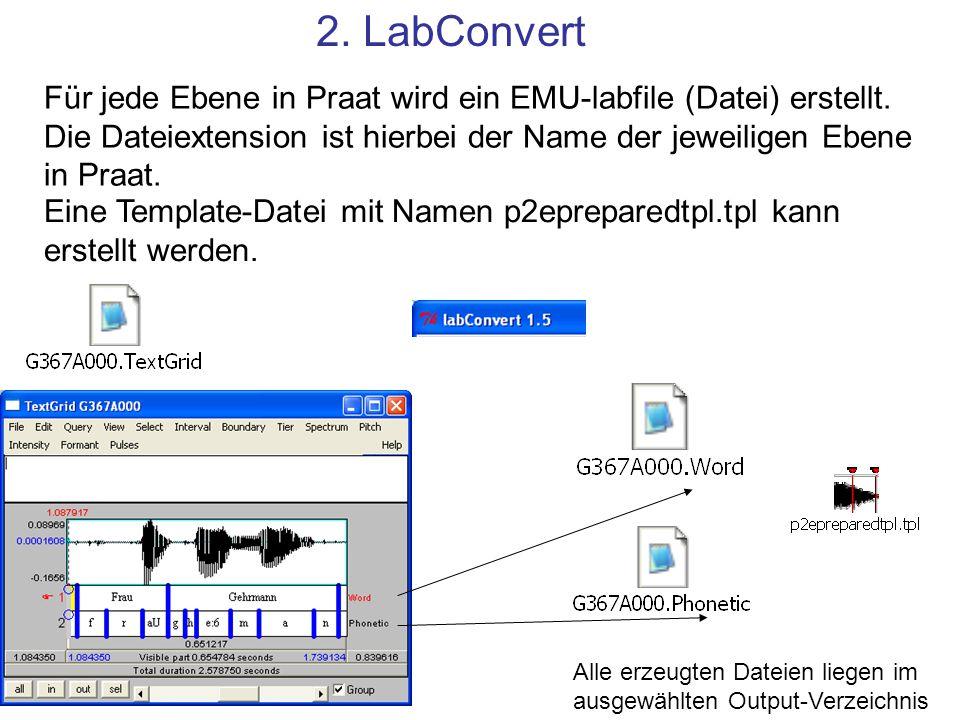 2. LabConvert Für jede Ebene in Praat wird ein EMU-labfile (Datei) erstellt. Die Dateiextension ist hierbei der Name der jeweiligen Ebene in Praat. Ei