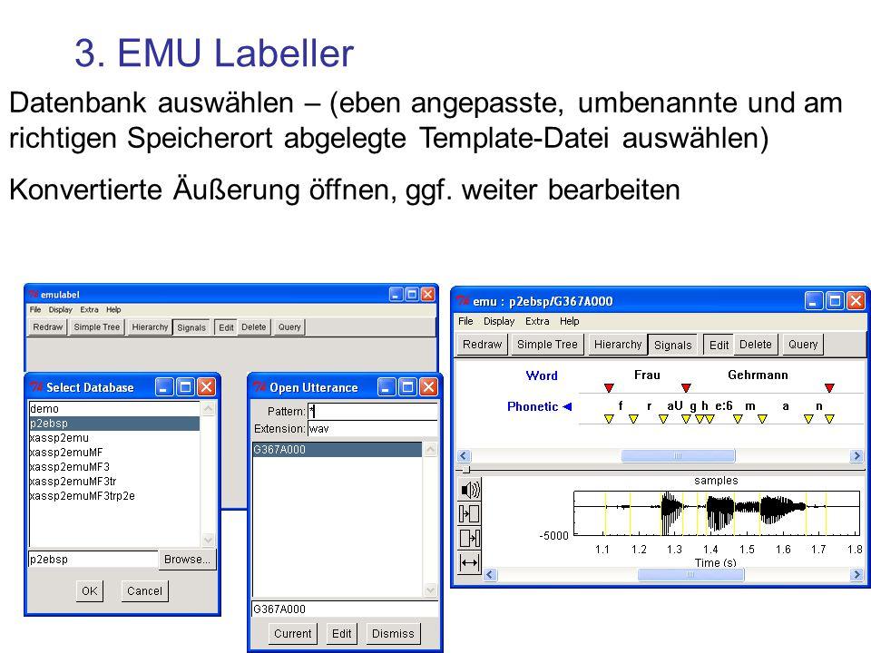 3. EMU Labeller Datenbank auswählen – (eben angepasste, umbenannte und am richtigen Speicherort abgelegte Template-Datei auswählen) Konvertierte Äußer