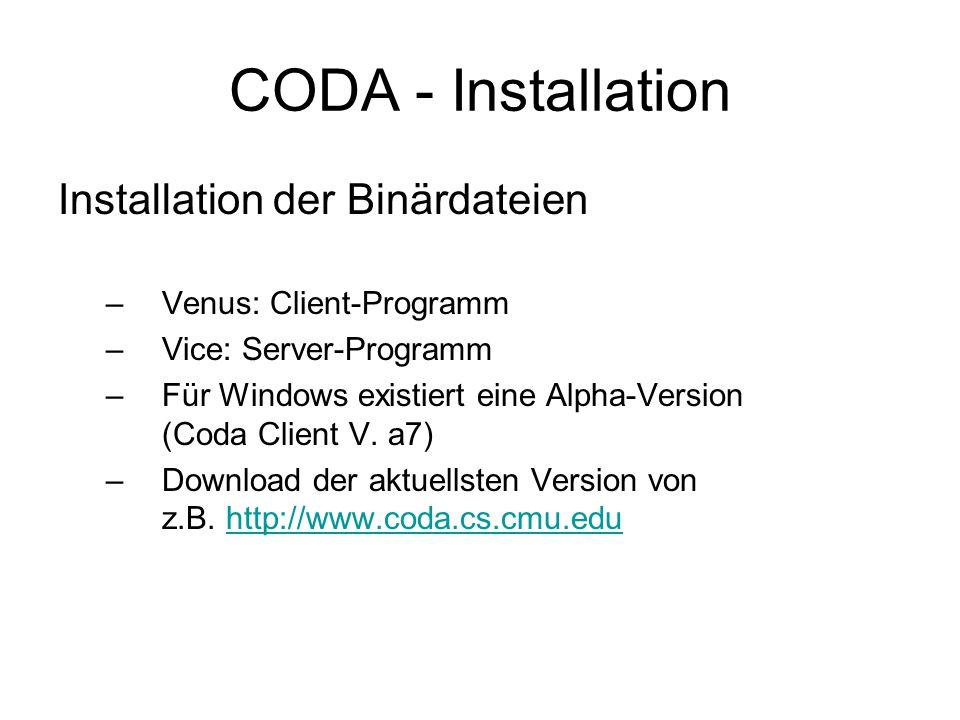 CODA - Installation Installation der Binärdateien –Venus: Client-Programm –Vice: Server-Programm –Für Windows existiert eine Alpha-Version (Coda Client V.