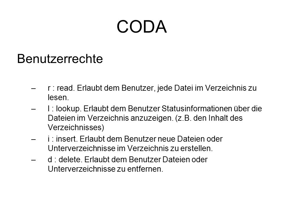 CODA Benutzerrechte –r : read. Erlaubt dem Benutzer, jede Datei im Verzeichnis zu lesen.
