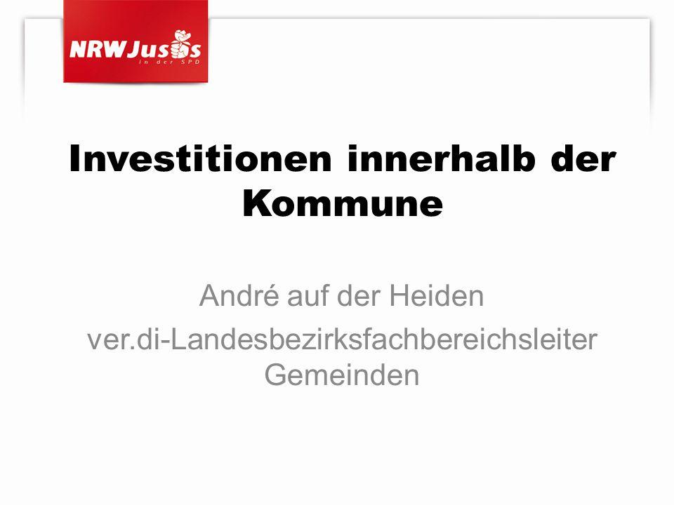 Investitionen innerhalb der Kommune André auf der Heiden ver.di-Landesbezirksfachbereichsleiter Gemeinden