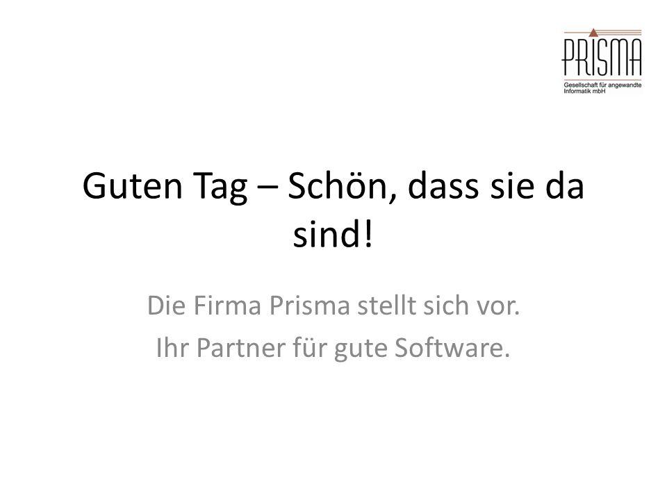 Guten Tag – Schön, dass sie da sind.Die Firma Prisma stellt sich vor.