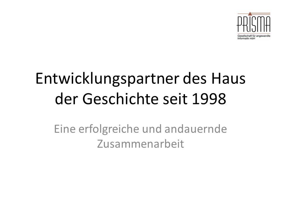Entwicklungspartner des Haus der Geschichte seit 1998 Eine erfolgreiche und andauernde Zusammenarbeit