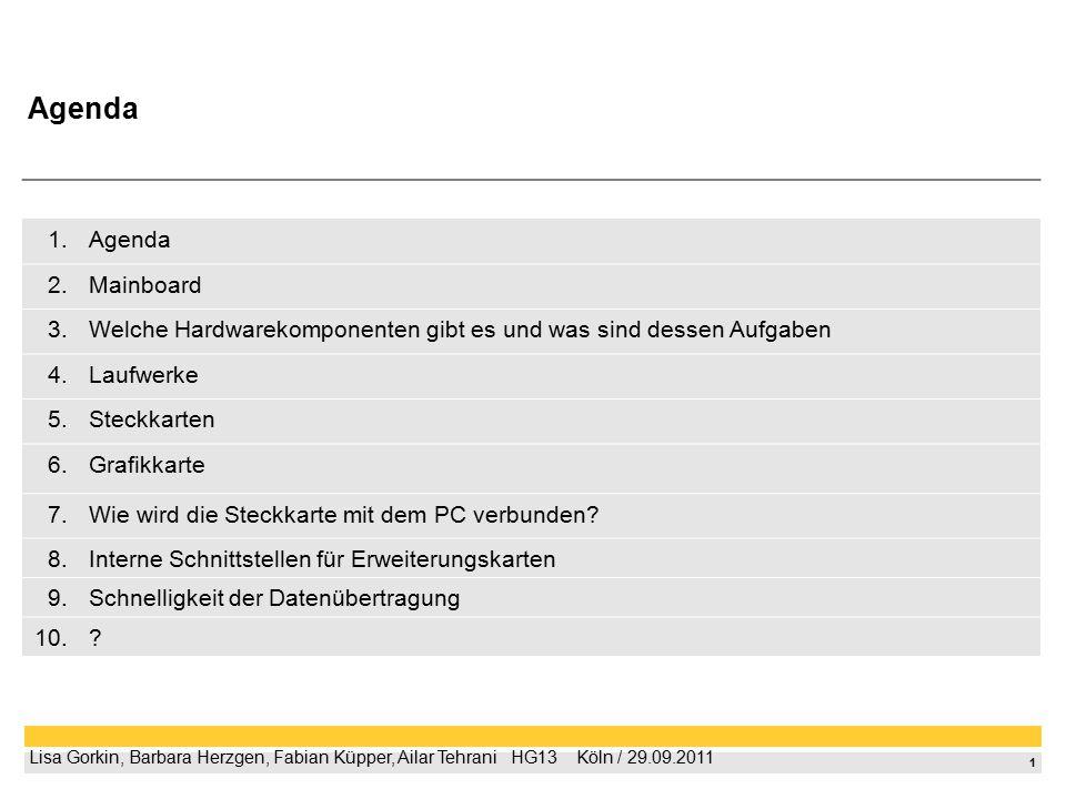 1 Lisa Gorkin, Barbara Herzgen, Fabian Küpper, Ailar Tehrani  HG13  Köln / 29.09.2011 1.Agenda 2.Mainboard 3.Welche Hardwarekomponenten gibt es un
