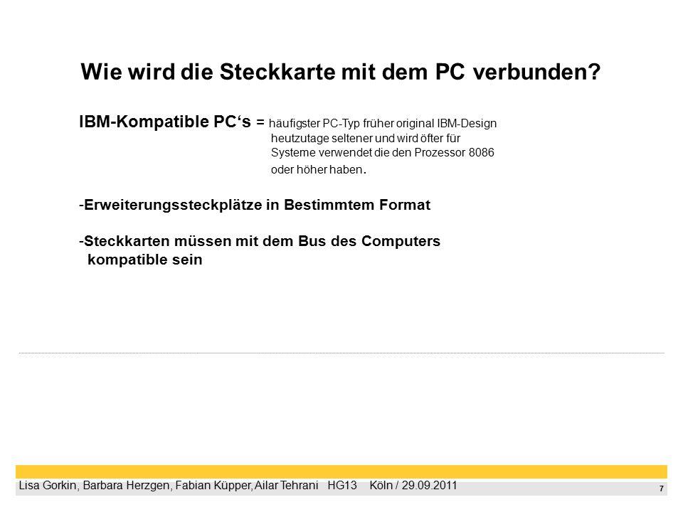 7 Lisa Gorkin, Barbara Herzgen, Fabian Küpper, Ailar Tehrani  HG13  Köln / 29.09.2011 Wie wird die Steckkarte mit dem PC verbunden? IBM-Kompatible