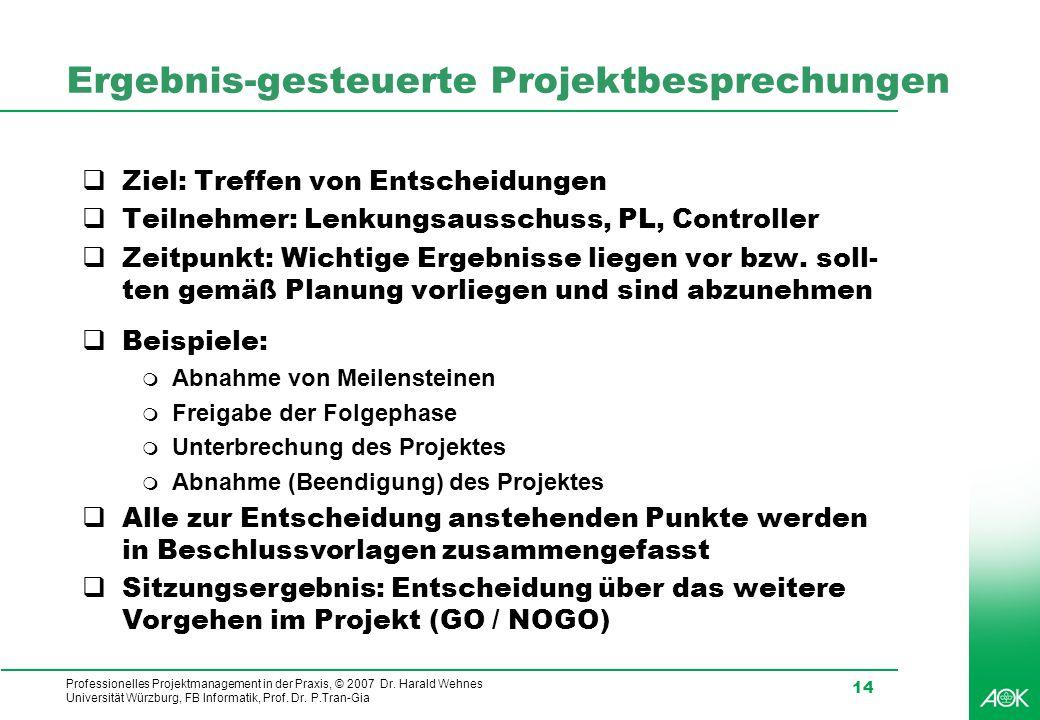 Professionelles Projektmanagement in der Praxis, © 2007 Dr. Harald Wehnes Universität Würzburg, FB Informatik, Prof. Dr. P.Tran-Gia 14 Ergebnis-gesteu