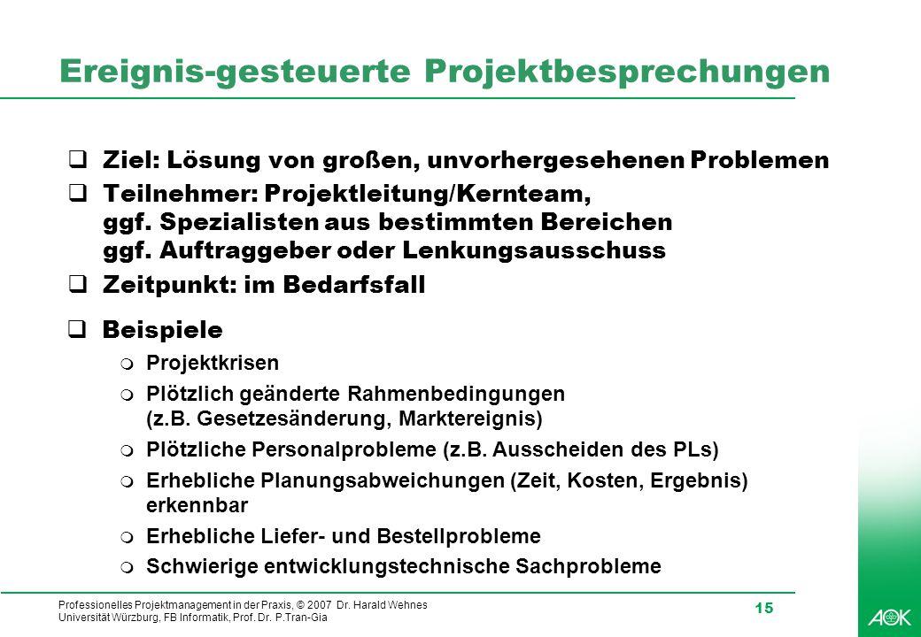 Professionelles Projektmanagement in der Praxis, © 2007 Dr. Harald Wehnes Universität Würzburg, FB Informatik, Prof. Dr. P.Tran-Gia 15 Ereignis-gesteu