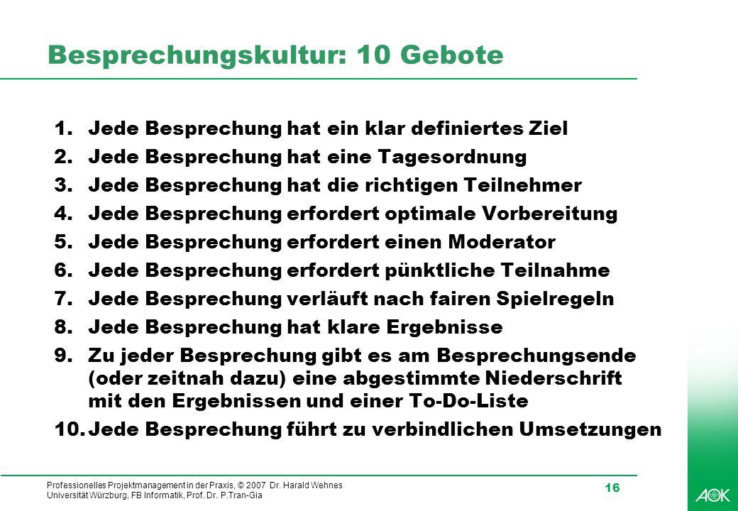 Professionelles Projektmanagement in der Praxis, © 2007 Dr. Harald Wehnes Universität Würzburg, FB Informatik, Prof. Dr. P.Tran-Gia 16 Besprechungskul