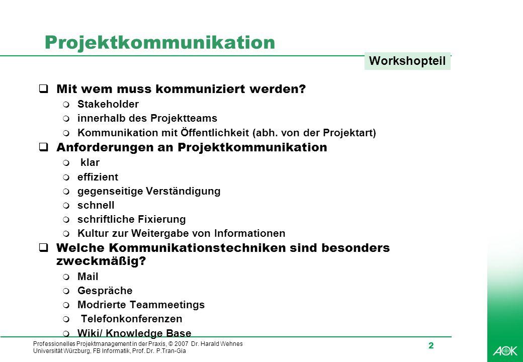 Professionelles Projektmanagement in der Praxis, © 2007 Dr. Harald Wehnes Universität Würzburg, FB Informatik, Prof. Dr. P.Tran-Gia 2 Projektkommunika