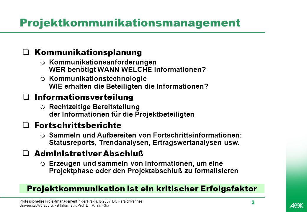 Professionelles Projektmanagement in der Praxis, © 2007 Dr. Harald Wehnes Universität Würzburg, FB Informatik, Prof. Dr. P.Tran-Gia 3 Projektkommunika