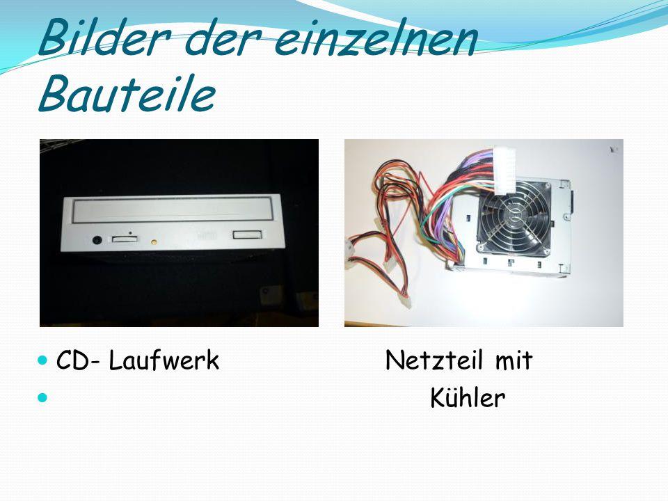 Bilder der einzelnen Bauteile CD- Laufwerk Netzteil mit Kühler