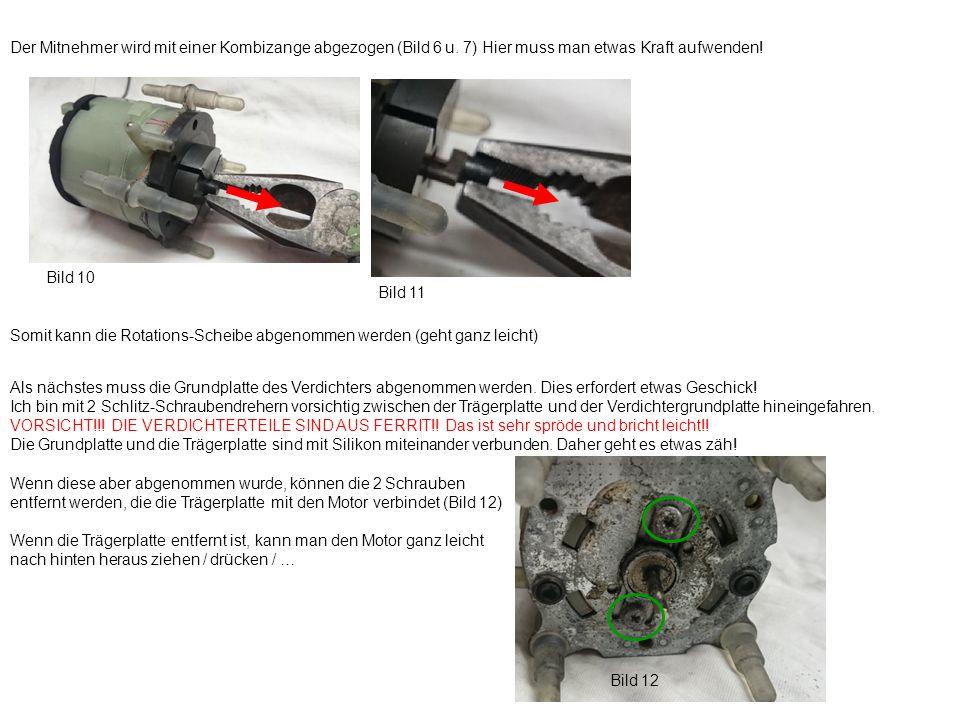 Der Mitnehmer wird mit einer Kombizange abgezogen (Bild 6 u. 7) Hier muss man etwas Kraft aufwenden! Bild 10 Bild 11 Somit kann die Rotations-Scheibe