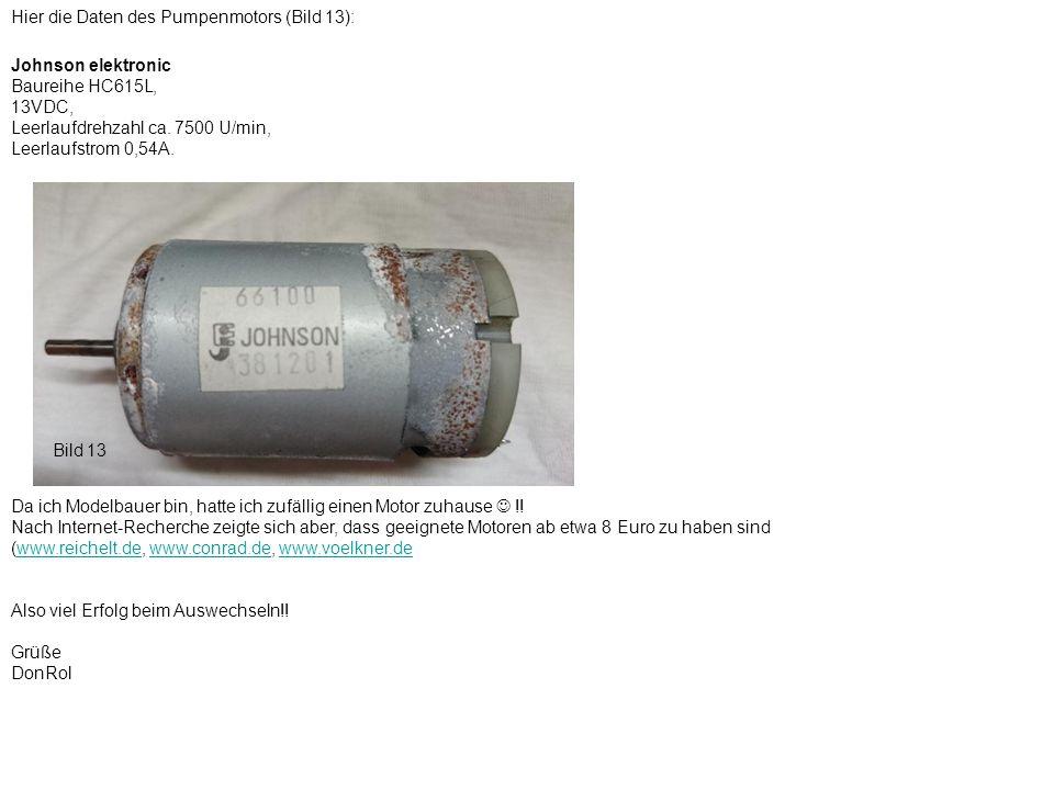 Johnson elektronic Baureihe HC615L, 13VDC, Leerlaufdrehzahl ca. 7500 U/min, Leerlaufstrom 0,54A. Bild 13 Hier die Daten des Pumpenmotors (Bild 13): Da