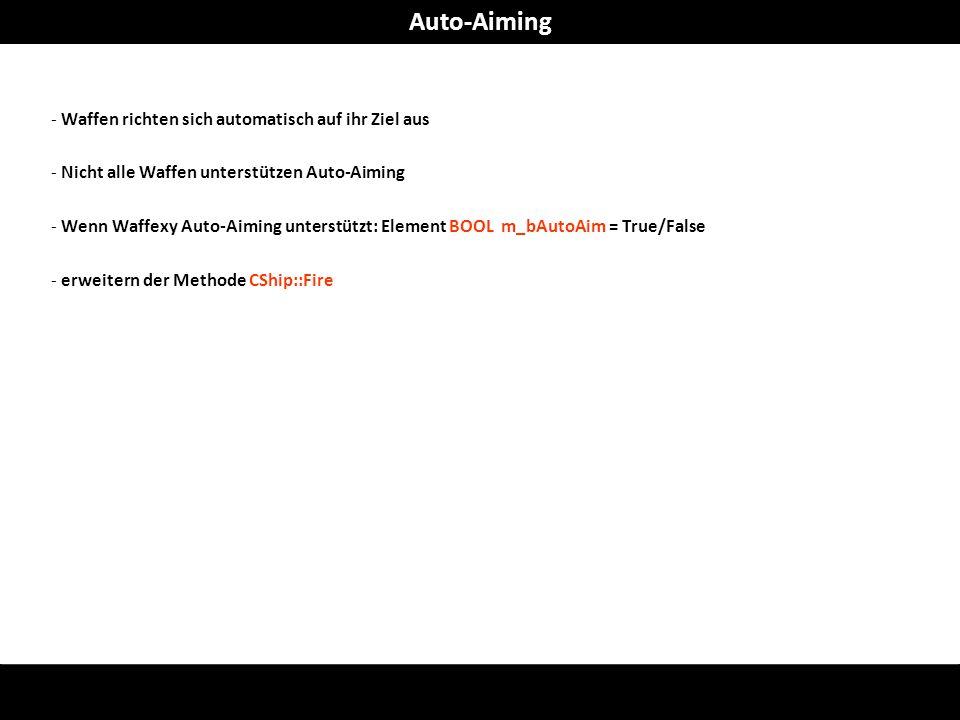- Waffen richten sich automatisch auf ihr Ziel aus - Nicht alle Waffen unterstützen Auto-Aiming - Wenn Waffexy Auto-Aiming unterstützt: Element BOOL m_bAutoAim = True/False - erweitern der Methode CShip::Fire Auto-Aiming