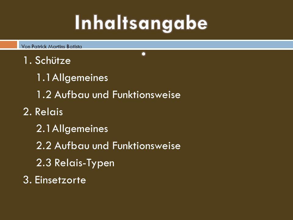 1. Schütze 1.1Allgemeines 1.2 Aufbau und Funktionsweise 2. Relais 2.1Allgemeines 2.2 Aufbau und Funktionsweise 2.3 Relais-Typen 3. Einsetzorte Von Pat