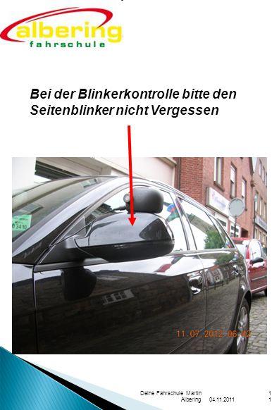 04.11.2011 Deine Fahrschule Martin Albering11 Bei der Blinkerkontrolle bitte den Seitenblinker nicht Vergessen