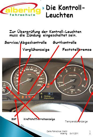 04.11.2011 Deine Fahrschule Martin Albering12  Die Kontroll- Leuchten Zur Überprüfung der Kontroll-Leuchten muss die Zündung eingeschaltet sein.