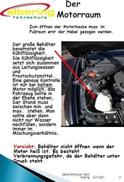 04.11.2011 Deine Fahrschule Martin Albering3 Der große Behälter bevorratet die Kühlflüssigkeit.