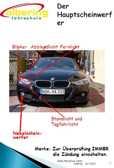 04.11.2011 Deine Fahrschule Martin Albering7 Nebelschein- werfer Merke: Zur Überprüfung IMMER die Zündung einschalten.