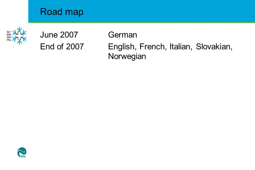 Road map June 2007German End of 2007English, French, Italian, Slovakian, Norwegian