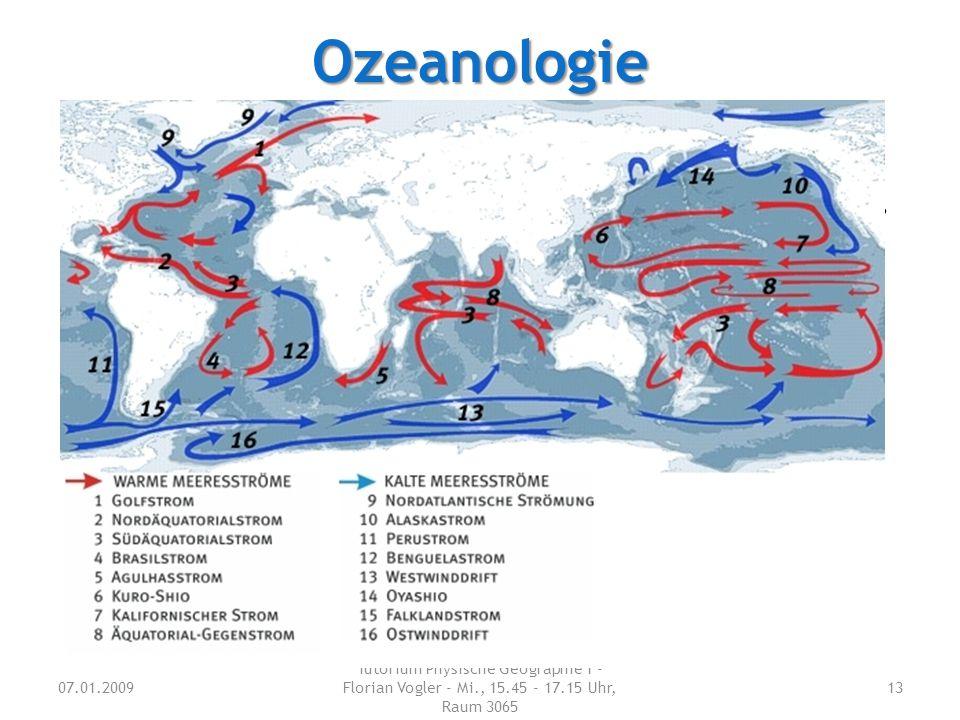 Ozeanologie Nenne vier wichtige große Meeresströme. 07.01.2009 Tutorium Physische Geographie 1 - Florian Vogler - Mi., 15.45 - 17.15 Uhr, Raum 3065 13