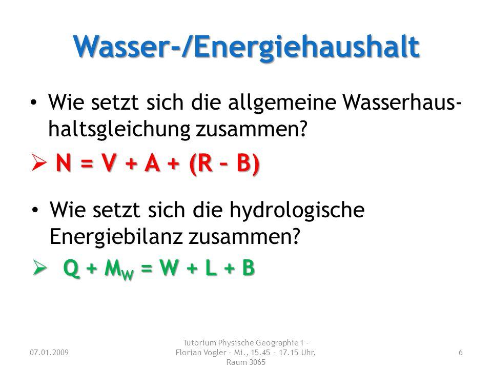 Wasser-/Energiehaushalt Wie setzt sich die allgemeine Wasserhaus- haltsgleichung zusammen? N = V + A + (R – B)  N = V + A + (R – B) 07.01.2009 Tutori