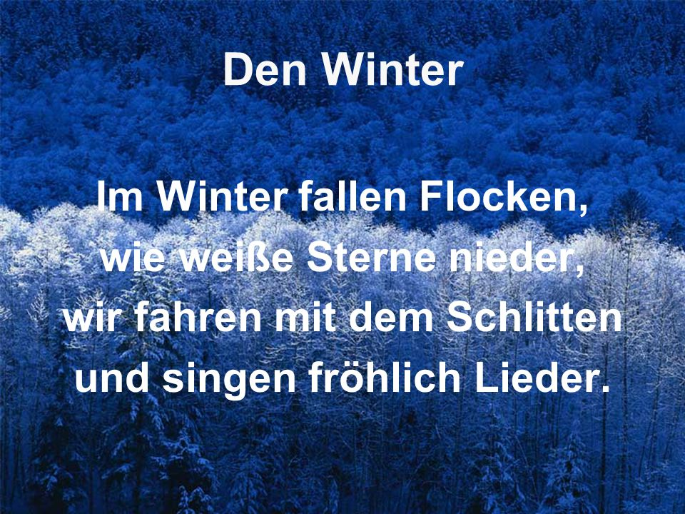 Den Winter Im Winter fallen Flocken, wie weiße Sterne nieder, wir fahren mit dem Schlitten und singen fröhlich Lieder.