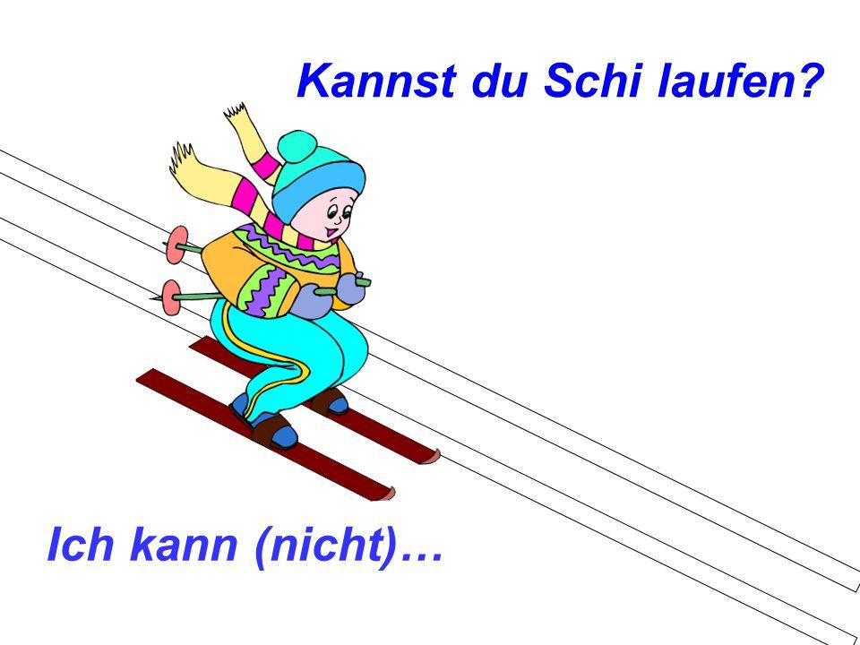 Kannst du Schi laufen? Ich kann (nicht)…