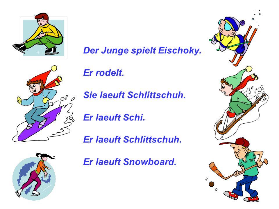 Der Junge spielt Eischoky. Er rodelt. Sie laeuft Schlittschuh. Er laeuft Schi. Er laeuft Schlittschuh. Er laeuft Snowboard.