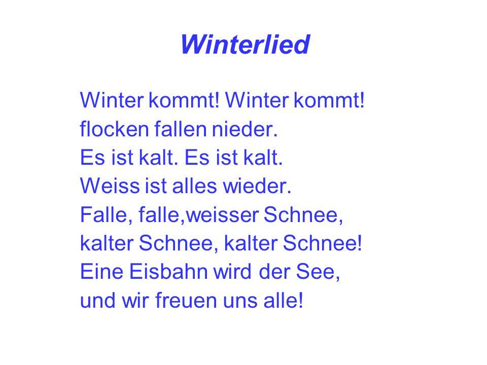 Winterlied Winter kommt! flocken fallen nieder. Es ist kalt. Weiss ist alles wieder. Falle, falle,weisser Schnee, kalter Schnee, kalter Schnee! Eine E